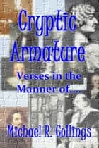 Cryptic Armature: Verses in the Manner of.... eBook von Michael R. Collings