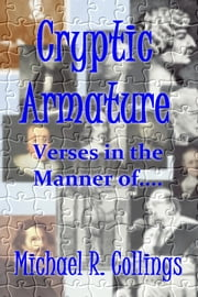 Cryptic Armature: Verses in the Manner of.... ebook by Michael R. Collings
