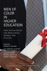 Men of Color in Higher Education - New Foundations for Developing Models for Success ebook by Ronald A. Williams,Freeman A. Hrabowski,LeManuel Bitsóí,Edmund T. Gordon,Shaun R. Harper,Victor B. Sáenz,Robert T. Teranishi