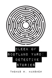 Cleek of Scotland Yard: Detective Stories ebook by Thomas W. Hanshew