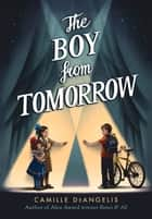 The Boy from Tomorrow ebook by Camille DeAngelis