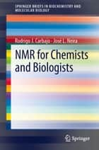 NMR for Chemists and Biologists ebook by Rodrigo J Carbajo, Jose L Neira