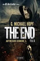 The End 6 - Auf Messers Schneide - Thriller - US-Bestseller-Serie ebook by G. Michael Hopf, Andreas Schiffmann