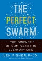 The Perfect Swarm ebook by Len Fisher