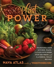 Plant Power - Transform Your Kitchen, Plate, and Life with More Than 150 Fresh and Flavorful Vegan Recipes ebook by Nava Atlas