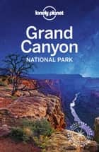 Lonely Planet Grand Canyon National Park ebook by Lonely Planet, Loren Bell, Jennifer Rasin Denniston