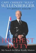 Highest Duty - My Search for What Really Matters ebook by Jeffrey Zaslow, Captain Chesley Sullenberger III