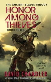 Honor Among Thieves - Book Three of the Ancient Blades Trilogy ebook by David Chandler