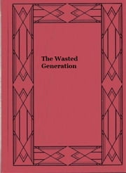 The Wasted Generation ebook by Owen Johnson