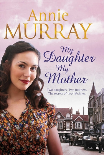 My Daughter, My Mother ebook by Annie Murray