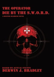 The Operator - Die by the S.W.O.R.D. ebook by Derwin J. Bradley