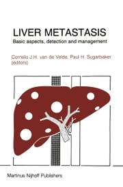 Liver Metastasis - Basic aspects, detection and management ebook by Cornelis Van de Velde,Paul H. Sugarbaker