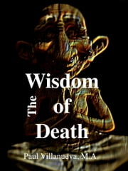 The Wisdom of Death: Six Paths to Understanding Loss and Grief ebook by Paul Villanueva