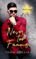 Never Too Famous ebook by Thom Collins