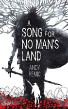 A Song for No Man's Land eBook by Andy Remic
