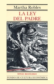 La ley del padre ebook by Martha Robles