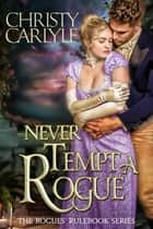 Never Tempt a Rogue ebook door Christy Carlyle