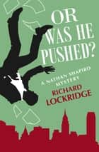 Or Was He Pushed? 電子書 by Richard Lockridge