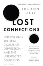 Lost Connections - Uncovering the Real Causes of Depression – and the Unexpected Solutions ebook by Johann Hari