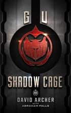 GU: Shadow Cage ebook by David Archer,Abraham Falls