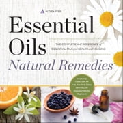 Essential Oils Natural Remedies: The Complete A-Z Reference of Essential Oils for Health and Healing ebook by Althea Press