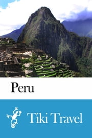 Peru Travel Guide - Tiki Travel ebook by Tiki Travel