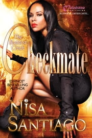 Checkmate - The Baddest Chick 3 eBook by Nisa Santiago