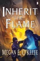 Inherit the Flame ebook by Megan E O'Keefe