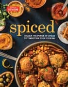 Spiced - : Unlock the Power of Spices to Transform Your Cooking ebook by