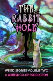 The Rabbit Hole - Weird Stories, #2 ebook by Edward Ahern, Marie Anderson, Curtis Bausse,...