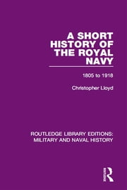 A Short History of the Royal Navy - 1805-1918 ebook by Christopher Lloyd
