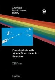 Flow Analysis with Atomic Spectrometric Detectors ebook by A. Sanz-Medel