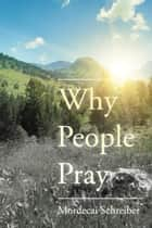Why People Pray ebook by Mordecai  Schreiber