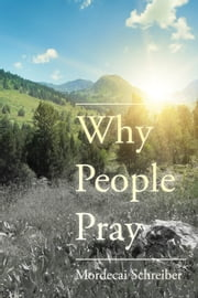 Why People Pray - The Universal Power of Prayer ebook by Mordecai  Schreiber