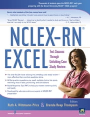 NCLEX-RN EXCEL - Test Success through Unfolding Case Study Review ebook by Brenda Thompson, MSN, RN, CNE,Ruth A. Wittmann-Price, PhD, RN, CNE, CHSE, ANEF