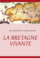 La Bretagne Vivante ebook by Jean-Paul Kurtz