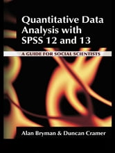 Quantitative Data Analysis with SPSS 12 and 13 - A Guide for Social Scientists ebook by Alan Bryman,Duncan Cramer