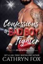 Confessions of a Bad Boy Fighter ebook by Cathryn Fox