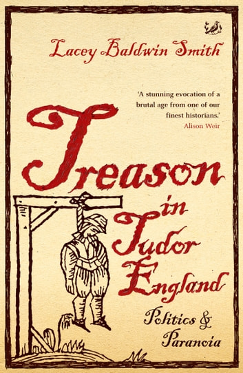 Treason In Tudor England - Politics and Paranoia eBook by Lacey Baldwin Smith
