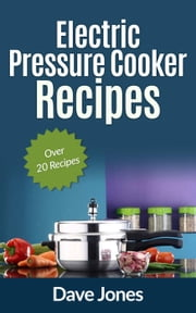 Electric Pressure Cooker Recipes ebook by Dave Jones