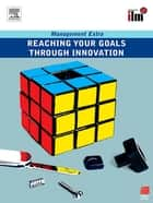 Reaching Your Goals Through Innovation ebook by