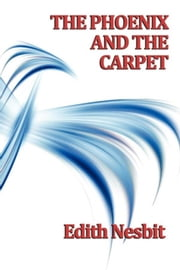 The Phoenix and The Carpet ebook by Edith Nesbit