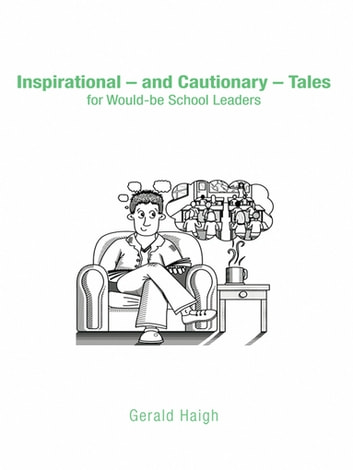 Inspirational - and Cautionary - Tales for Would-be School Leaders ebook by Gerald Haigh