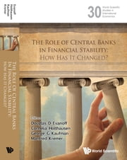 The Role of Central Banks in Financial Stability - How Has It Changed? ebook by Douglas D Evanoff,Cornelia Holthausen,George G Kaufman;Manfred Kremer