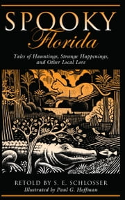 Spooky Florida - Tales of Hauntings, Strange Happenings, and Other Local Lore ebook by S. E. Schlosser,Paul G. Hoffman