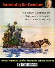The Golf Courses of England, Ireland, Scotland & Wales ebook by Bernard Darwin, Harry Rountree, Ben Crenshaw, Robert Oakley