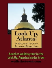 Look Up, Atlanta! A Walking Tour of Downtown ebook by Doug Gelbert
