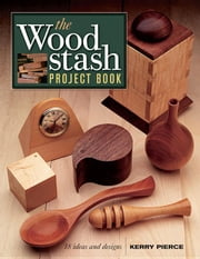 The Wood Stash Project Book ebook by Pierce, Kerry