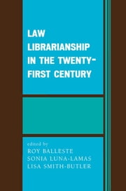Law Librarianship in the Twenty-First Century ebook by Roy Balleste,Sonia Luna-Lamas,Lisa Smith-Butler