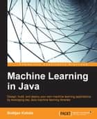 Machine Learning in Java ebook by Bostjan Kaluza
